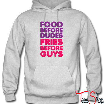 Food Before Dudes, Fries Before Guys Hoodie