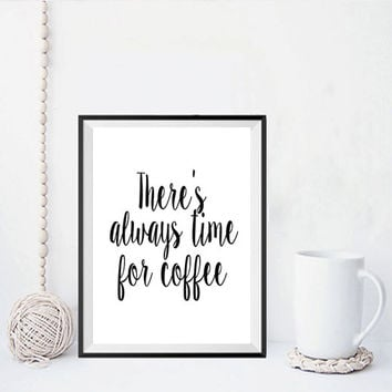 "PRINTABLE ART ""There's always time for coffee"" Kitchen Art Coffee Quote Inspirational Art Print Posters Wall Art Printable Art Home Decor"