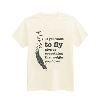293 - If You Want To Fly Give Up Everything That Weighs You Down - Motivational Quote - Hipster - Printed T-Shirt - by HeartOnMyFingers
