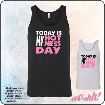 Today Is My Hot Mess Day tank - 100% Cotton Soft Comfortable Jersey Knit • Bella + Canvas tank - item 3480
