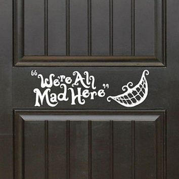 We're all mad here (Alice in Wonderland theme) Decal Front Door (Entryway) or Wall Vinyl Sticker Great Gift Idea Home Decor B680