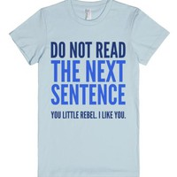 Do Not Read The Next Sentence You Little Rebel I Like You T-shirt B...