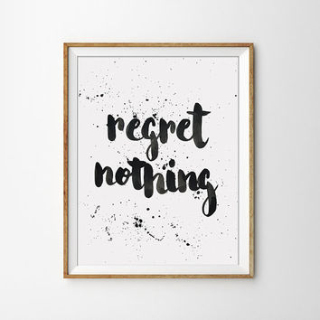 Quote Print - Regret Nothing Poster. Inspirational. Motivational. Black and White. Chic. Home Decor. Paint Splatter. Calligraphy. Typography