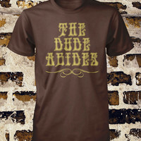 The Dude Abides Shirt Youth Tee Boys Tshirt Ladies Shirt Ladies Fitted Tees Small Medium Large Xlarge 2XL 3XL 4XL Cotton Short Sleeve Print