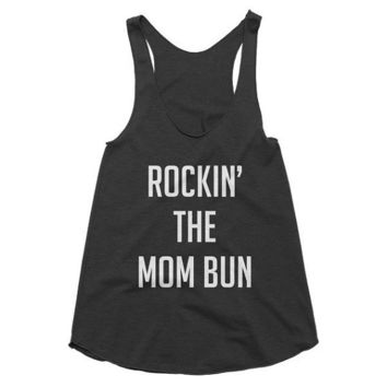 Rockin the mom bun funny, mom, new mom, new baby, girls night, night out, brunch, racerback tank, graphic tee, Yoga Top, Gym Top, workout
