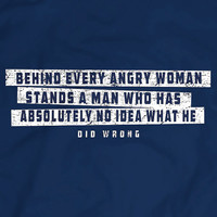 Behind Every Woman Funny T Shirt Tee Men Gift Idea Man Has No Idea What's Wrong Apparel T-Shirt