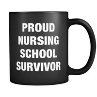 Proud Nursing School Survivor Black Mug - Nursing School Graduate Gift