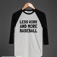 Less Work, More Baseball-Unisex White/Black T-Shirt