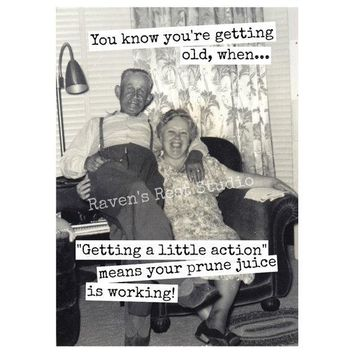 "You Know You're Getting Old, When ""Getting A Little Action"" Means Your Prune Juice Is Working! Funny Vintage Style Happy Birthday Card FREE SHIPPING"