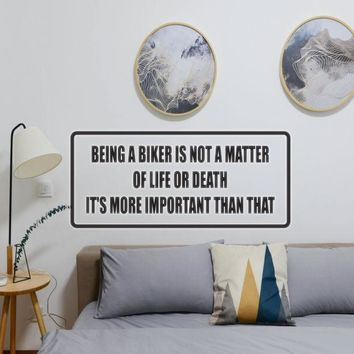 Being a biker is not a matter of life or death it's more important that that Vinyl Wall Decal - Removable