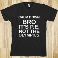 Supermarket: Calm Down Bro It's P.E. Not The Olympics from Glamfoxx Shirts