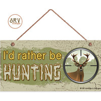 "I'd Rather Be Hunting Sign, Rustic Decor, Rifle Lens Aiming At Deer, Weatherproof, 5""x10"" Wall Plaque, Gift For Him, Man Cave, Made To Order"