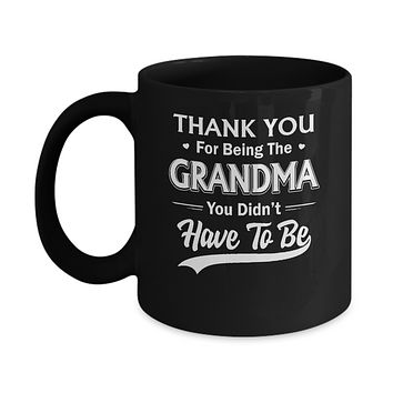 Thank You For Being The Grandma You Didnt Have To Be Mothers Day Mug