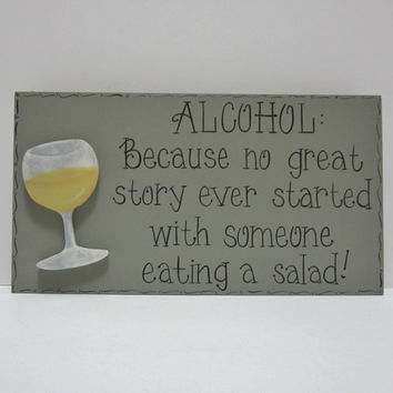 "Hand Painted Wooden Gray Funny Wine Sign, ""ALCOHOL: Because no great story ever started with someone eating a salad."""