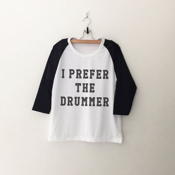 I prefer the drummer T-Shirt womens girls teens unisex grunge tumblr instagram blogger punk hipster gifts merch