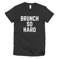 Brunch So Hard Women's T-shirt