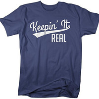 Shirts By Sarah Men's Funny Keepin' It Real T-Shirt Hipster Shirts Text Saying