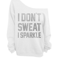 I Don't Sweat I Sparkle  - White Slouchy Oversized Sweatshirt