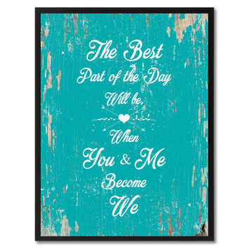 The Best Part Of The Day Will Be When You & Me Become We Happy Quote Saying Gift Ideas Home Decor Wall Art