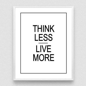 Think Less Live More,  Inspirational Print, Encouraging Print, Typography Quote Art, Motivation Poster - 3 DIFFERENT Sizes