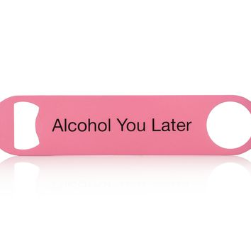 Alcohol You Later Bottle Opener