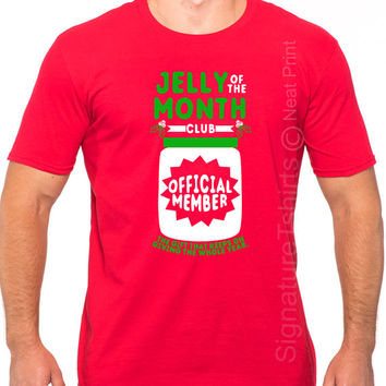Christmas T shirt, Funny Mens shirt, Jelly Of The Month shirt, Christmas shirt, Christmas Party, Holiday Present, Gift Idea, Unisex clothing