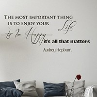 Wall Vinyl Decal Quote Sticker Home Decor Art Mural The most important thing is to enjoy your life-to be happy-it's all that matters Audrey Hepburn Z95