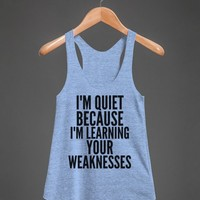 I'm Quiet Because I'm Learning Your Weaknesses-Athletic Blue Tank