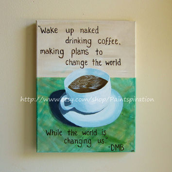 Dave Matthews Band Canvas Quote Art - Coffee Cup Original Painting 12x16 Canvas -Song Lyrics Art