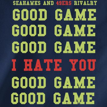 Navy Custom 2 Color Seattle Seahawks Rival San Francsco 49ers I hate you Tee Tshirt T-Shirt
