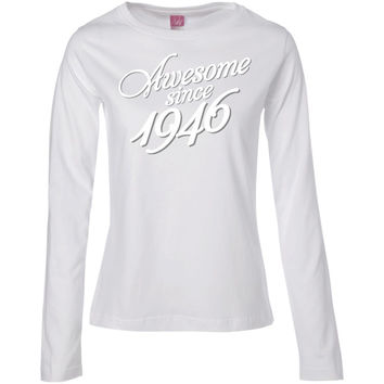 Awesome Since 1946 - 70th Birthday Gift Anniversary WOMENS T-shirt-01  Ladies' Long Sleeve Cotton TShirt
