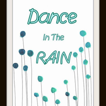 Dance In The Rain, printable quote, inspirational wall art, nursery decor, spring decal, baby boy decals, happy quotes, teal blue lettering