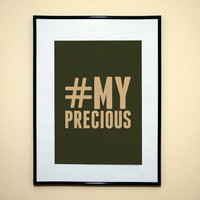 Hashtag My Precious The Lord of The Rings Movie Quote Art Print 8x10 Inches Buy 2 Get 1 Free (Print Number 65)