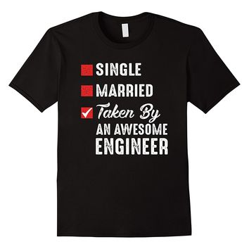 Single Married Taken By An Awesome Engineer Shirt
