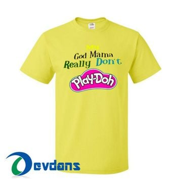My God Mama Really Don't Play-Doh T Shirt Women And Men Size S To 3XL