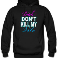 Bitch Don't Kill My Vibe Hoodie