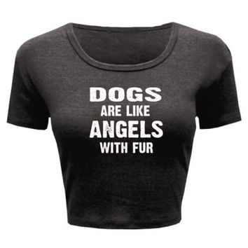 Dogs Are Like Angels With Fur Tshirt - Ladies' Crop Top