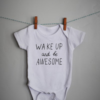 Wake up and be awesome, baby boy, baby girl Onesuit, baby Onesuit, onsie,  baby shower gift, printed baby Onesuit, printed baby shirt