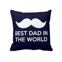 Mustache - Best Dad in The World Throw Pillow from Zazzle.com