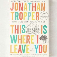 This Is Where I Leave You By Jonathan Tropper