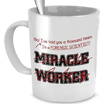 Funny Forensic Scientist Mug- I Told You I'm Not A Miracle Worker Gift For Forensic Scientist