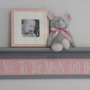 "Pink and Gray Baby Girl Nursery Shelves - Love You To The Moon And Back - Sign on 30"" Grey Shelf with Pastel Pink Nursery Wall Decorations"