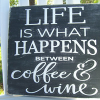 Wooden Sign Life is What Happens Between Wine and Coffee,Subway Sign, Wine Lover,Coffee Lover,Girlfriend Time,Kitchen Sign,Rustic Wood Sign