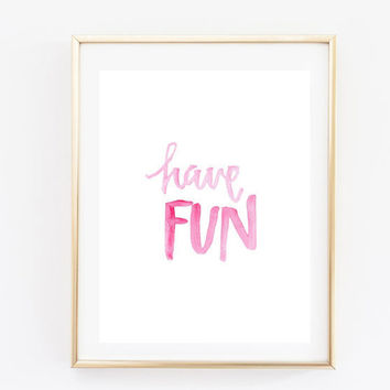 Have fun art tumblr pintrest quote typographic Print word quote art print wall decor girly quote Typography tumblr room decor framed quote