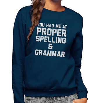 You Had Me At Proper Spelling And Grammar Sweatshirt -  Unisex Sizes Small-3X - Funny Language Shirt - Language Snob Sweater