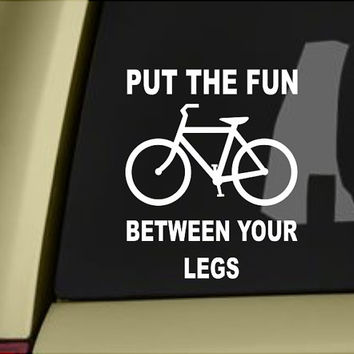 Put The Fun Between Your Legs Bumper Sticker Vinyl Decal Windshield Cyclist Bicycle Bike Sports Honda Acura Dope Euro Turbo Jeep BMW