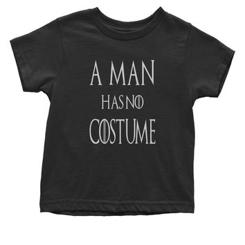 A Man Has No Costume GoT Halloween  Toddler T-Shirt
