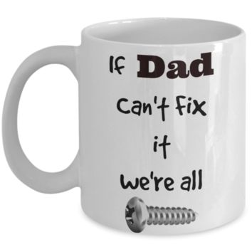 Dad fix it or we are Screwed Coffee Mug for Father's Day