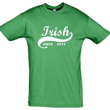 Irish since 2014 (Any Year)gift ideas,humor shirts,humor tees,irish shirt,giftfor sister,party shirt,gift for son,brother gift,irish gift