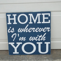 Home is wherever I'm with You Distressed 12x12 Wood Sign